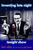 Alba, Ben: Inventing Late Night: Steve Allen And the Original Tonight Show