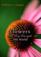 Flowers: How They Changed the World by…