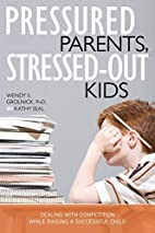 Pressured Parents, Stressed-out Kids:…