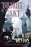 Kenyon, Kay: Bright of the Sky (Book 1 of The Entire and the Rose)