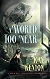 Kenyon, Kay: A World Too Near (Book 2 of The Entire and the Rose)