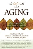 Neil Shulman: The Real Truth About Aging: A Survival Guide for Older Adults and Caregivers