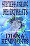 Diana Kemp-Jones: Subterrenean Heartbeats