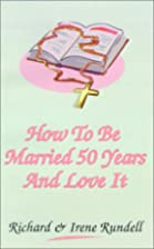 How to Be Married 50 Years and Love It by…