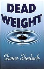 Dead Weight by Diane Sherlock