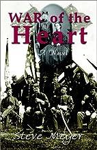 War of the Heart by Steve Meyer