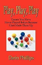 Play, Play, Play by Ph.D. Darin J. Phillips