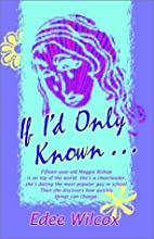 If I'd Only Known by Edee Wilcox
