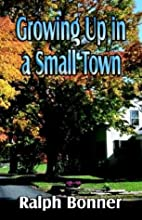 Growing Up in a Small Town by Ralph Bonner