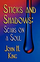 Sticks And Shadows: Scars On A Soul by John…