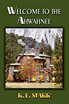 Welcome To The Ahwahnee by R. E. Starr