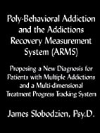 Poly-Behavioral Addiction and the Addictions…