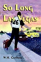 So Long Las Vegas by W. H. Guthrie