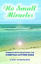 No Small Miracles: Stories of Faith…
