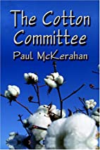 The Cotton Committee by Paul McKerahan