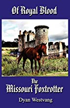 OF ROYAL BLOOD...THE MISSOURI FOXTROTTER by…