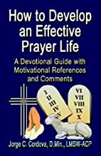 How to Develop an Effective Prayer Life: A…
