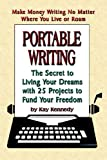 Kennedy, Kay: Portable Writing: The Secret to Living Your Dreams With 25 Projects to Fund Your Freedom