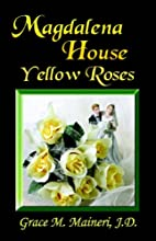 Magdalena House: Yellow Roses by Grace M.…