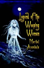 Legend of the Weeping Woman by Maribel…