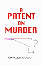 A Patent on Murder by Charles Kaplan