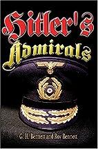 Hitler's Admirals by G. H. Bennett