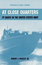 At Close Quarters: PT Boats in the United…