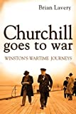 Brian Lavery: Churchill Goes to War: Winston's Wartime Journeys