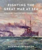 Fighting the Great War at Sea: Strategy,…