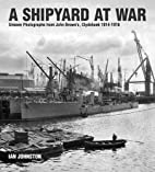 A Shipyard at War: Unseen Photographs from…