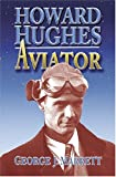 Marrett, George J.: Howard Hughes: Aviator