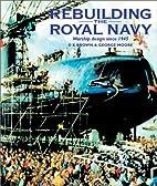 Rebuilding the Royal Navy: Warship Design…