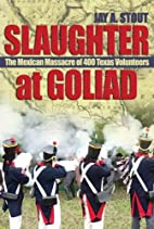 Slaughter at Goliad: The Mexican Massacre of…