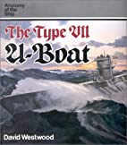 The Type VII U-Boat (Anatomy of the Ship) by…