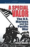 Wheeler, Richard: A Special Valor: The U.S. Marines And the Pacific War