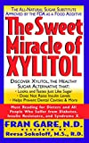 Gare, Fran: The Sweet Miracle of Xylitol: The All-Natural Sugar Substitute Approved by the FDA As a Food Additive
