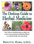 The Desktop Guide to Herbal Medicine: The…