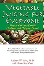 Vegetable Juicing for Everyone: How to Get…
