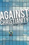 Peter J. Leithart: Against Christianity