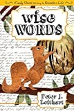 Leithart, Peter J.: Wise Words: Family Stories That Bring the Proverbs to Life