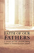 Faith of Our Fathers: A Study of the Nicene…