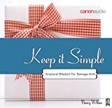 Nancy Wilson: Keep It Simple: Scriptural Wisdom For Teenage Girls