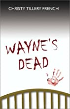 Wayne's Dead by Christy Tillery French