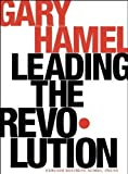Hamel, Gary: Leading the Revolution: How to Thrive in Turbulent Times by Making Innovation a Way of Life