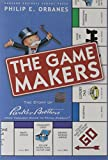 Orbanes, Philip E.: The Game Makers: The Story of Parker Brothers, from Tiddledy Winks to Trivial Pursuit