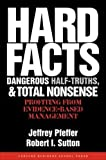 Pfeffer, Jeffrey: Hard Facts, Dangerous Half-Truths, and Total Nonsense: Profiting from Evidence-based Management