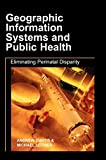 Curtis, Andrew: Geographic Information Systems And Public Health: Eliminating Perinatal Disparity