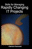 Fioravanti, Fabrizio: Skills for Managing Rapidly Changing It Projects