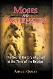 Osman, Ahmed: Moses and Akhenaten: The Secret History of Egypt at the Time of the Exodus