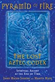 Jenkins, John Major: Pyramid of Fire: The Lost Aztec Codex: Spiritual Ascent at the End of Time